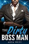 The Dirty Boss Man - A Filthy Office Romance by Arya Wett