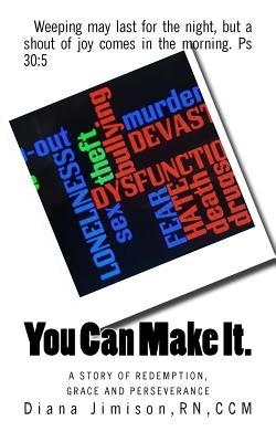 You Can Make It.: A Story of Redemption, Grace and Perseverance