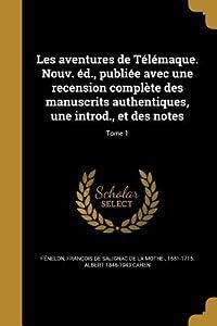 Les Aventures de Telemaque. Nouv. Ed., Publiee Avec Une Recension Complete Des Manuscrits Authentiques, Une Introd., Et Des Notes; Tome 1