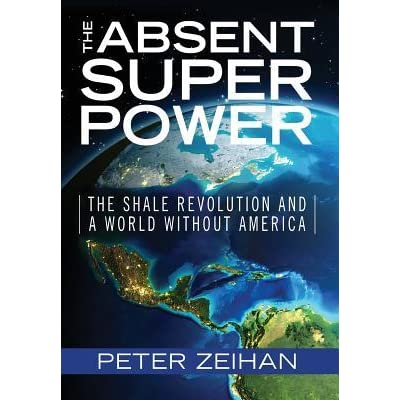 The Absent Superpower The Shale Revolution and a World Without America