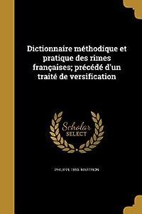 Dictionnaire Methodique Et Pratique Des Rimes Francaises; Precede D'Un Traite de Versification