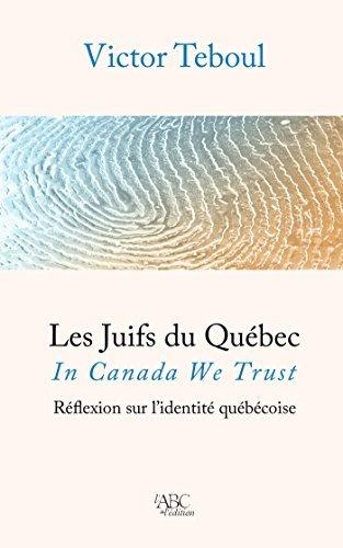 Les Juifs du Québec: In Canada We trust.  by  Victor Teboul
