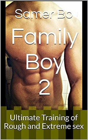 Family Boy 2 Ultimate Training Of Rough And Extreme Sex By Samer Bo