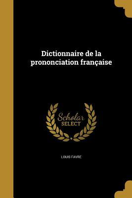 Dictionnaire de La Prononciation Francaise