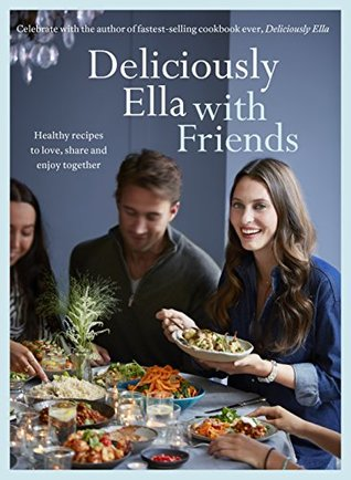 Deliciously Ella with Friends: Healthy Recipes to Love, Share and Enjoy Together