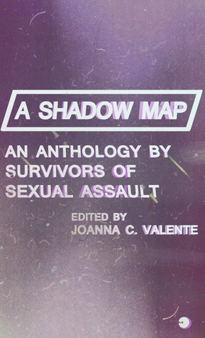 A Shadow Map: An Anthology by Survivors of Sexual Assault