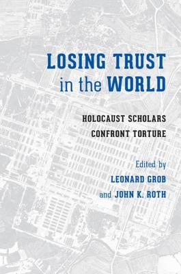 Losing Trust in the World Holocaust Scholars Confront Torture