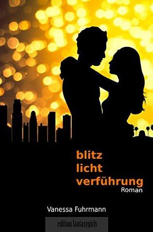 Blitzlichtverführung (Blitzlicht-Trilogie 2) Vanessa Fuhrmann