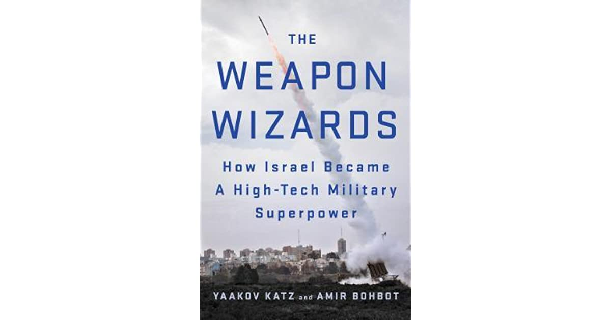 The Weapon Wizards: How Israel Became a High-Tech Military