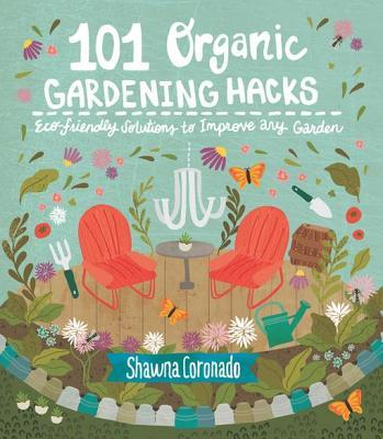 101 Organic Gardening Hacks Eco-friendly Solutions to Improve Any Garden
