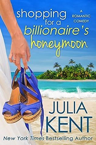 09a654dfd Shopping for a Billionaire's Honeymoon by Julia Kent
