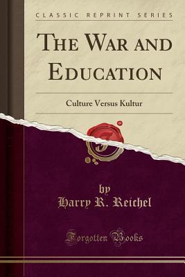 The War and Education: Culture Versus Kultur Harry R Reichel