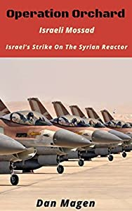 Israeli Mossad: Operation Orchard Israel's Strike On The Syrian Reactor