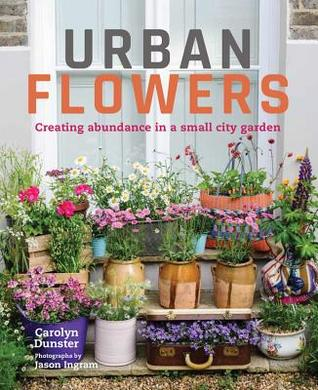 Urban Flowers: Cultivate and Colour a Tiny Space