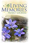 My Living Memories Project Journal: A Workbook to Help Adults Transform Their Grief into Positive Action and Living Legacies