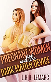 Pregnant Ladies and the Dark Matter Device