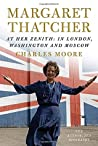 Margaret Thatcher: The Authorised Biography, Volume 2: At Her Zenith: In London, Washington and Moscow