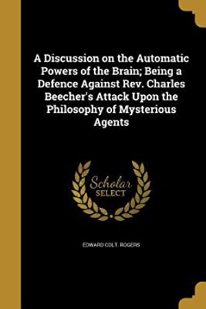 !!> PDF ✭ A Discussion on the Automatic Powers of the Brain; Being a Defence Against REV. Charles Beechers Attack Upon the Philosophy of Mysterious Agents  ✩ Author Edward Colt Rogers – Submitalink.info