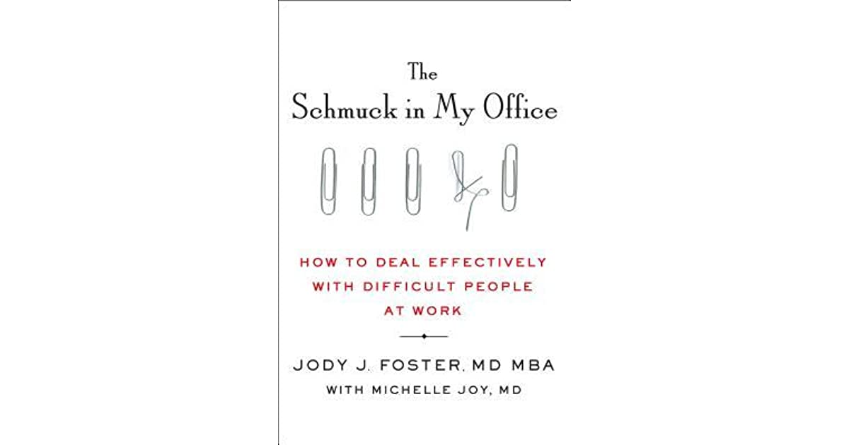 The Schmuck In My Office How To Deal Effectively With Difficult People At Work By Jody Foster