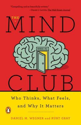The Mind Club: Who Thinks, What Feels, and Why It Matters