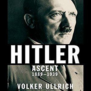 Hitler - Ascent, 1889-1939 By Volker Ullrich