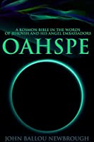OAHSPE: A KOSMON BIBLE IN THE WORDS OF JEHOVIH AND HIS ANGEL EMBASSADORS (Cosmology and Ancient history) - Annotated Life without GOD