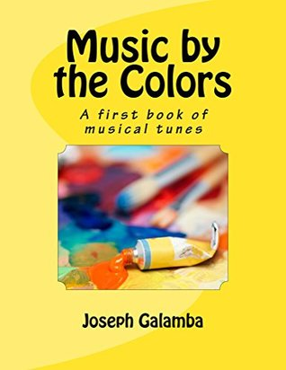 Music by the Colors: A first book of musical tunes