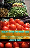 How To Eat Healthy For Weight Loss: Learn How To Manage Your Daily Caloric Need & Fuel Your Body In A Right Way (How Much Calories To Eat Daily, Zero And ... Calorie Balance & How To Lose Weight)