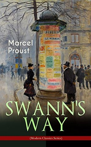 SWANN'S WAY (Modern Classics Series): In Search of Lost Time (Du Côté De Chez Swann) - Philosophical and Aesthetic Masterpiece that Titillated Even Virginia Woolf's Desire for Expression