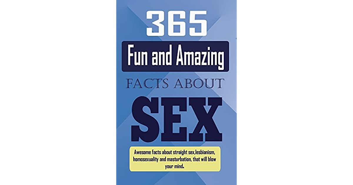 365 Fun And Amazing Facts About Sex Awesome Facts About -3817