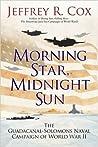 Morning Star, Midnight Sun: The Guadalcanal-Solomons Naval Campaign of World War II