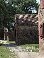 Incidents in the Life of a Slave Girl. Written by Herself
