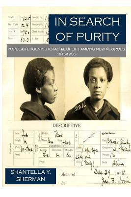 In Search of Purity: Popular Eugenics & Racial Uplift Among New Negroes 1915-1935