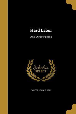 Hard Labor: And Other Poems John     Carter