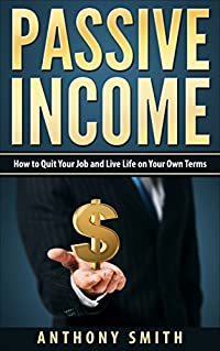 Passive Income:How to Quit Your Job and Live Life on Your Own Terms