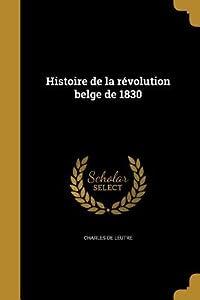 Histoire de La Revolution Belge de 1830