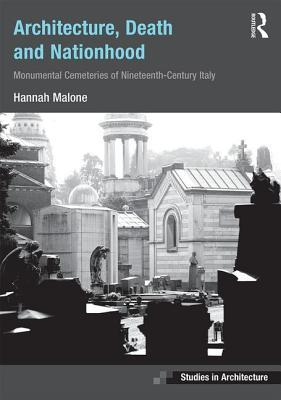 Architecture, Death and Nationhood Monumental Cemeteries of Nineteenth-Century Italy