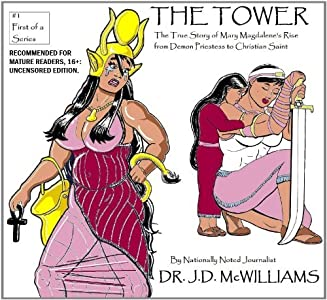 The Tower: The True Story of Mary Magdalene's Rise from Demon Priestess to Christian Saint