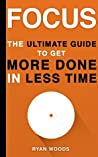 Book cover for Focus: The Ultimate Guide To Get More Done In Less Time: Developing Focus and Discipline in Your Life (FREE Bonus Included Book 1)