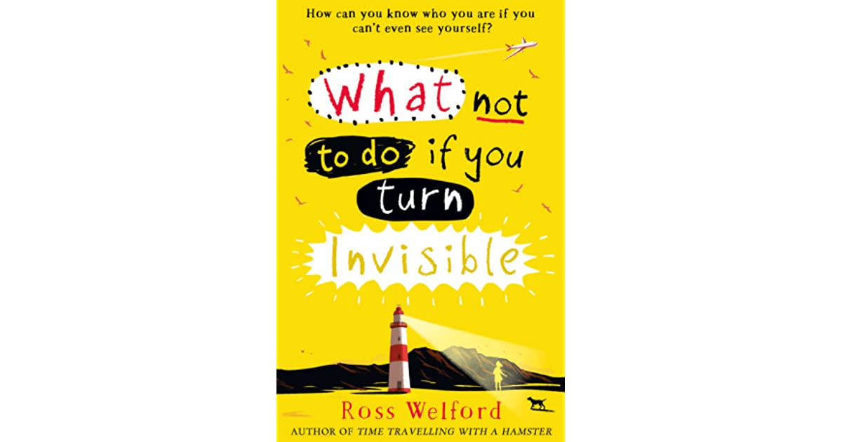 Read What Not To Do If You Turn Invisible By Ross Welford