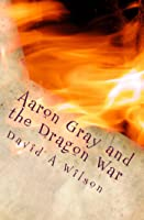 Aaron Gray and the Dragon War (The Breveny Chronicles, #1)