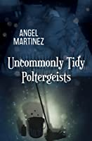 Uncommonly Tidy Poltergeists