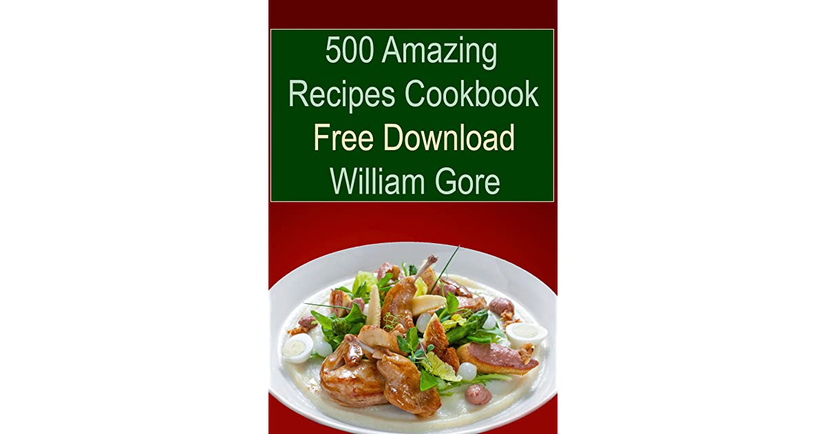 500 amazing recipes cookbook free download by william gore