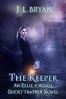 The Keeper (Ellie Jordan, Ghost Trapper, #8)