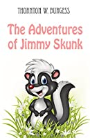 The Adventures of Jimmy Skunk (illustrated)
