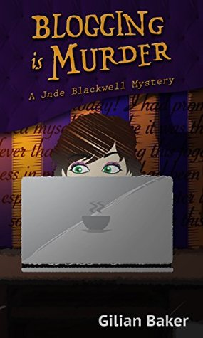 Blogging is Murder (Jade Blackwell Mystery, #1)