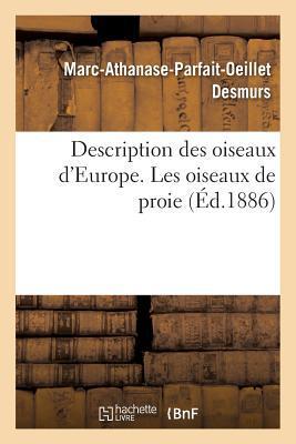 Description Des Oiseaux D'Europe, de Leurs Oeufs Et de Leurs Nids. Les Oiseaux de Proie