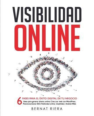 Visibilidad Online: 6 Fases Para El Exito Digital de Tu Negocio Bernat Riera