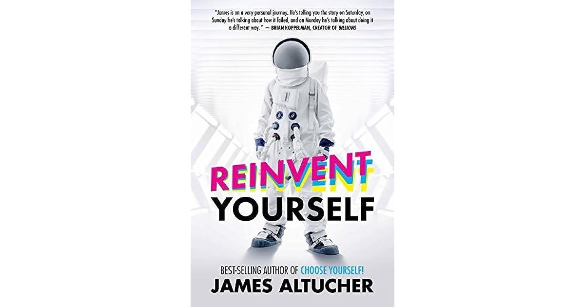 Reinvent yourself by james altucher solutioingenieria Images