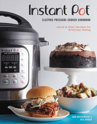 Instant Pot® Electric Pressure Cooker Cookbook by Sara Quessenberry